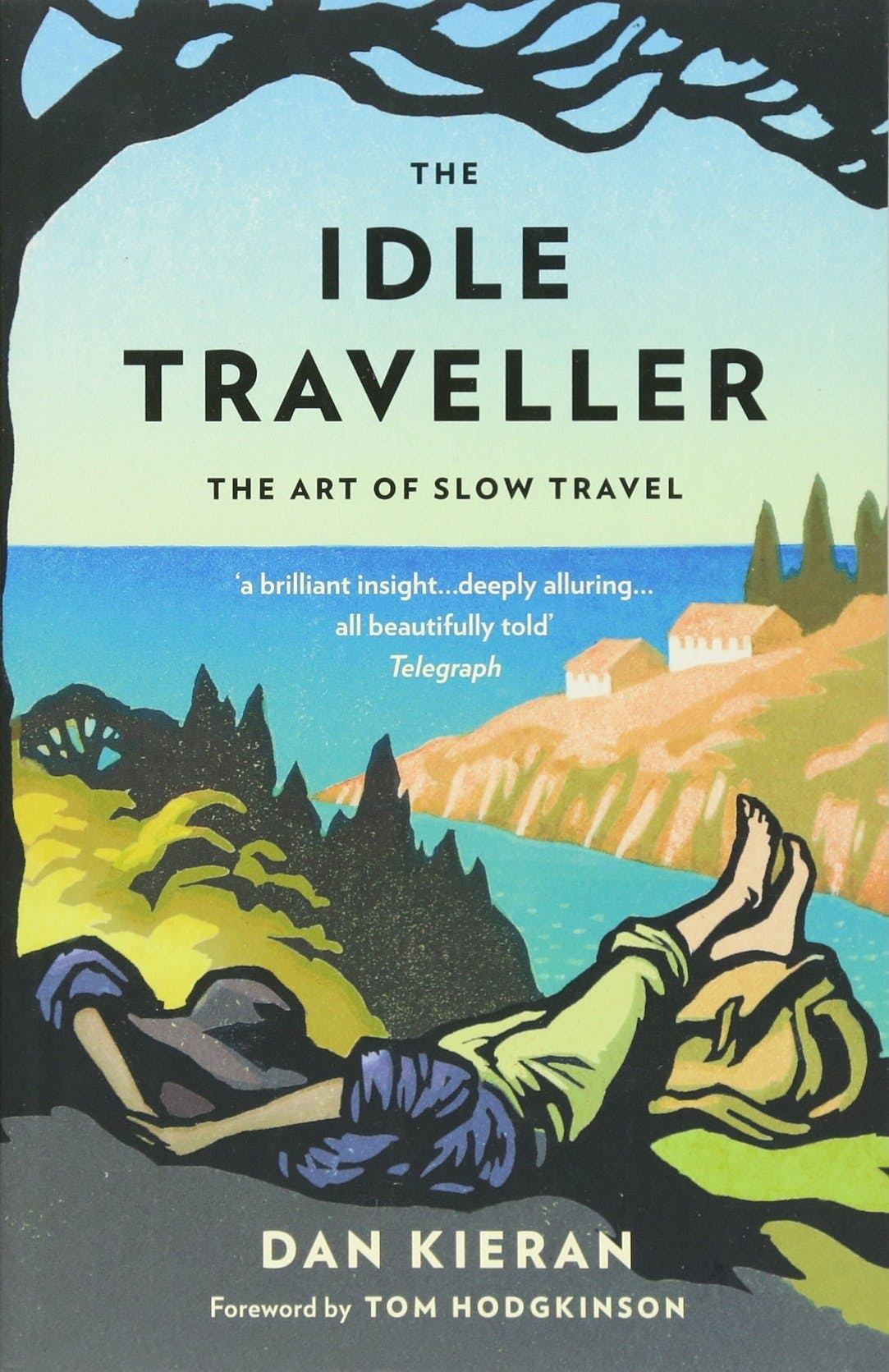 The Idle Traveller: The Art of Slow Travel by Dan Kieran