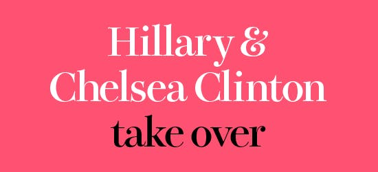 Hilary and Chelsea Clinton Take Over