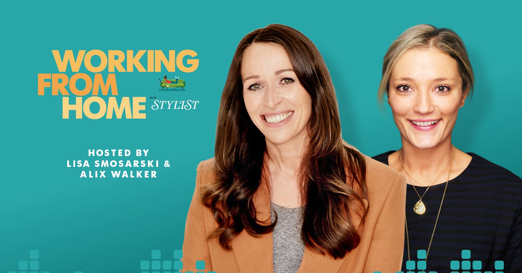 The Working from home with Stylist podcast is finally here
