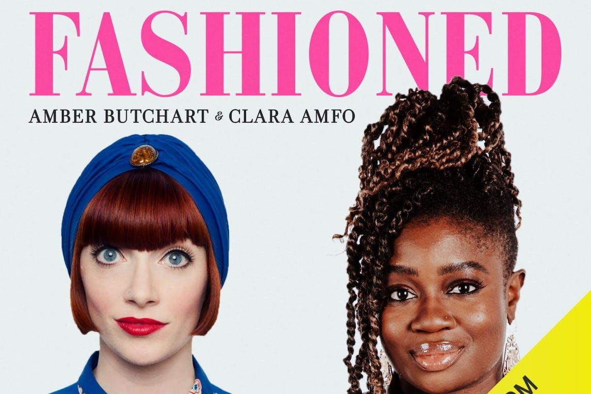Clara Amfo and Amber Butchart podcast FASHIONED