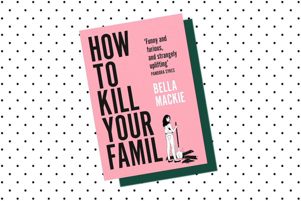 Book cover of Bella Mackie's new novel 'How To Kill Your Family'